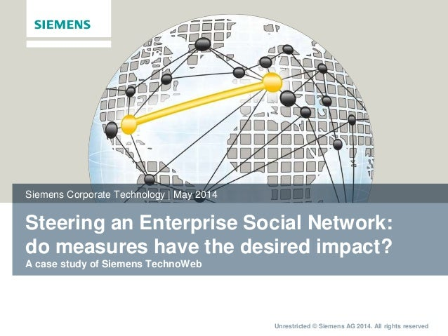 Unrestricted © Siemens AG 2014. All rights reserved Steering an Enterprise Social Network: do measures have the desired im...
