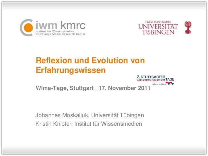 Reflexion und Evolution vonErfahrungswissenWima-Tage, Stuttgart | 17. November 2011Johannes Moskaliuk, Universität Tübinge...