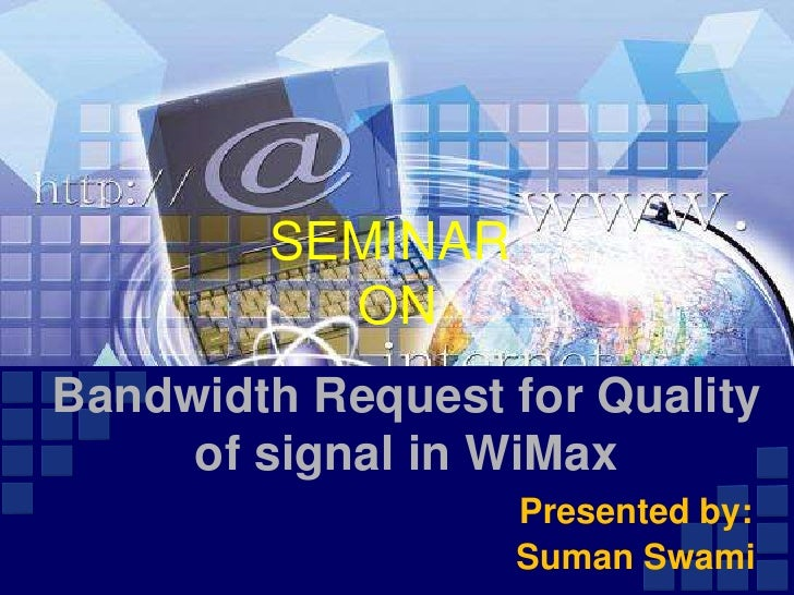 SEMINAR<br />            ON<br />Bandwidth Request for Quality of signal in WiMax<br />Presented by:<br />Suman Swami<br />