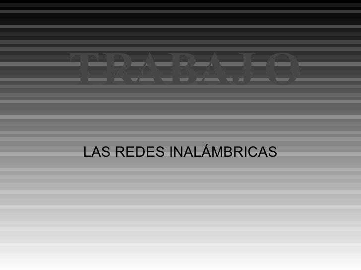 TRABAJO LAS REDES INALÁMBRICAS