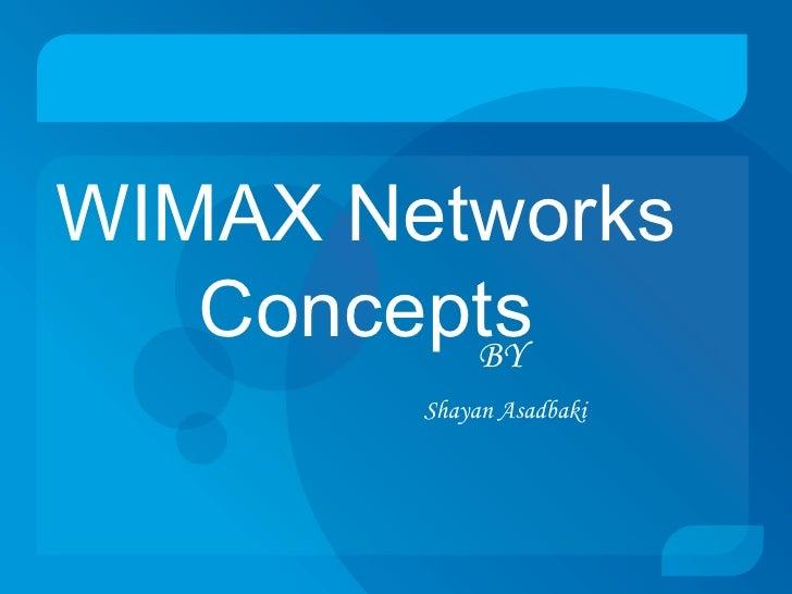 WIMAX Networks   Concepts         BY        Shayan Asadbaki
