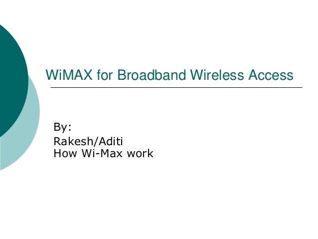WiMAX for Broadband Wireless Access  By: Rakesh/Aditi How Wi-Max work