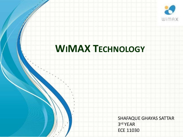 WIMAX TECHNOLOGY SHAFAQUE GHAYAS SATTAR 3rd YEAR ECE 11030