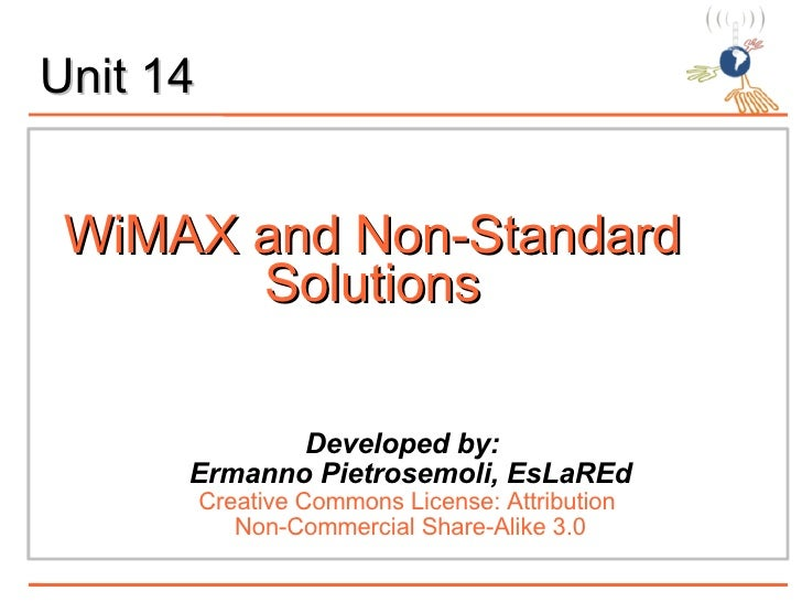 WiMAX and Non-Standard Solutions <ul><li>Developed by:  </li></ul><ul><li>Ermanno Pietrosemoli, EsLaREd  </li></ul><ul><ul...