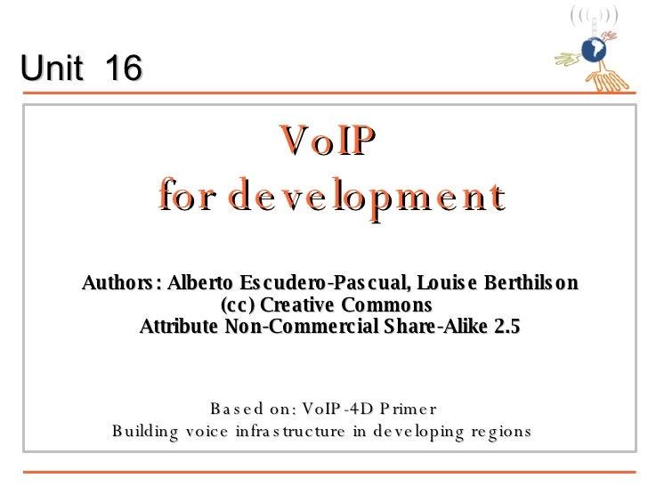 VoIP for development Authors: Alberto Escudero-Pascual, Louise Berthilson (cc) Creative Commons  Attribute Non-Commercial ...