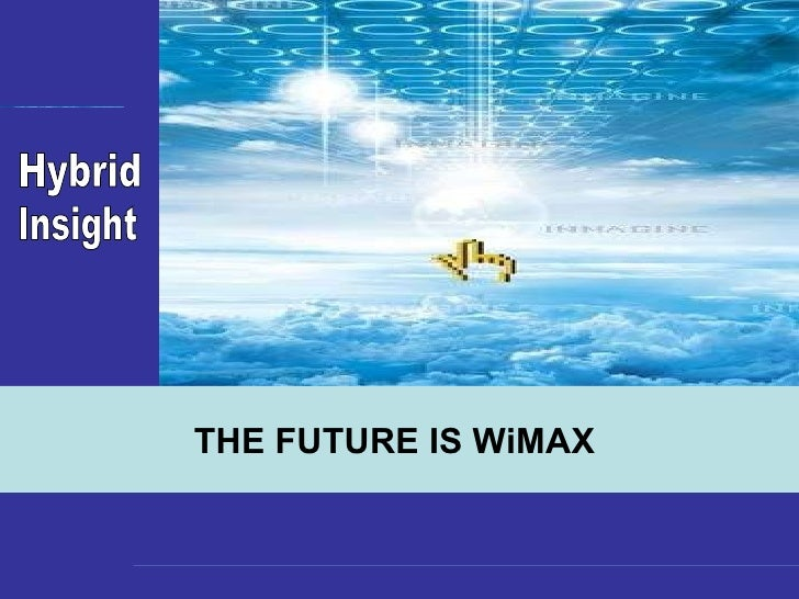 THE FUTURE IS WiMAX  Hybrid  Insight