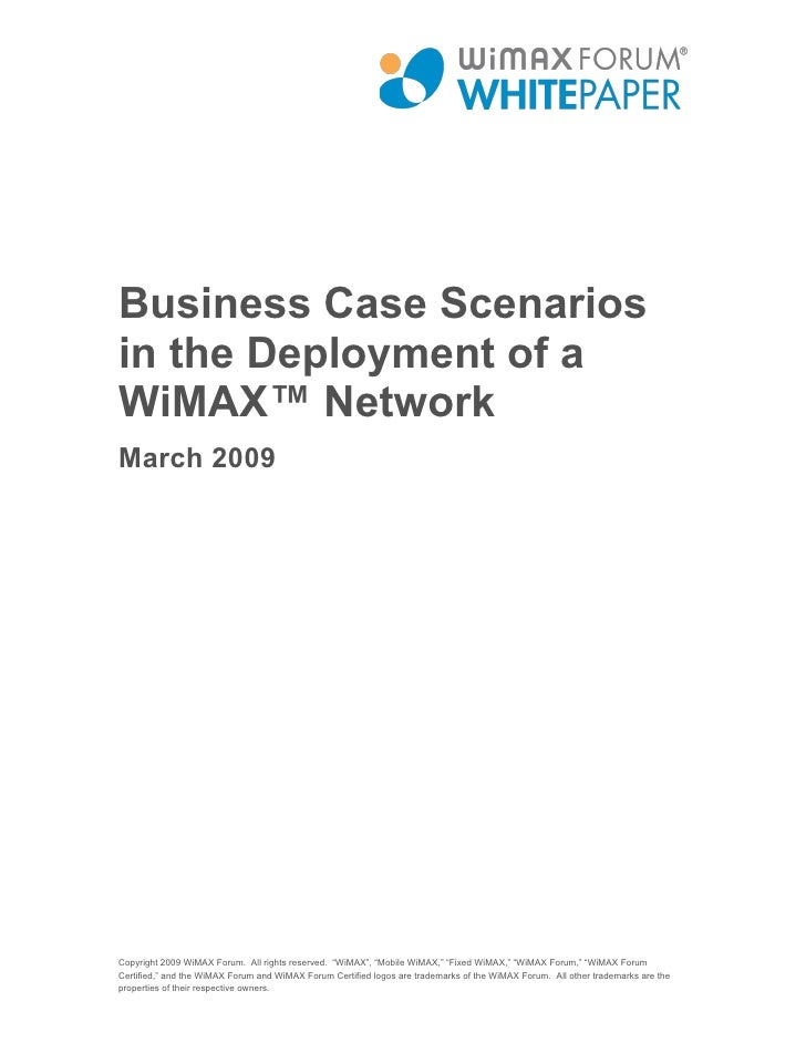 Business Case Scenarios in the Deployment of a WiMAX™ Network March 2009     Copyright 2009 WiMAX Forum. All rights reserv...
