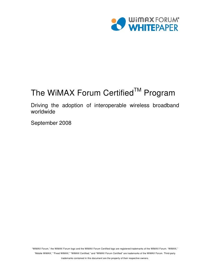 The WiMAX Forum CertifiedTM Program Driving the adoption of interoperable wireless broadband worldwide  September 2008    ...