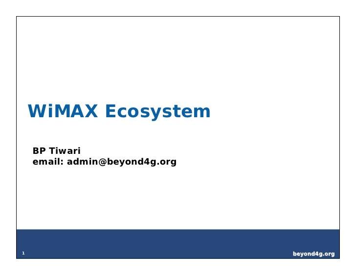 WiMAX Ecosystem      BP Tiwari     email: admin@beyond4g.org     1                               beyond4g.org