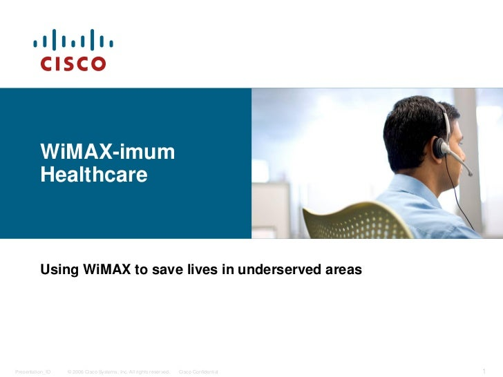WiMAX-imum           Healthcare              Using WiMAX to save lives in underserved areas     Presentation_ID   © 2006 C...