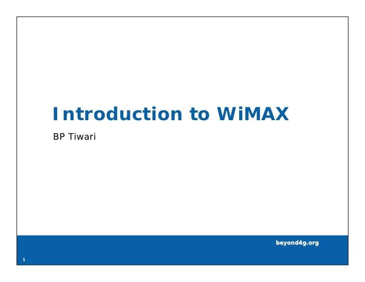 Introduction to WiMAX     BP Tiwari                            beyond4g.org  1