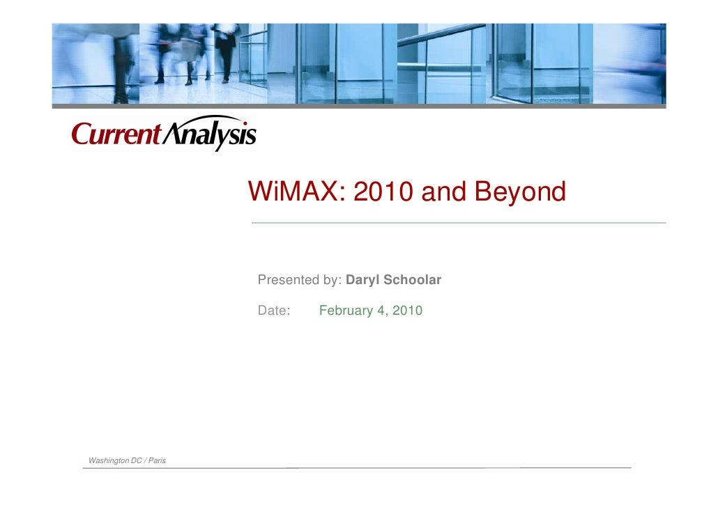WiMAX: 2010 and Beyond                           Presented by: Daryl Schoolar                          Date:    February 4...