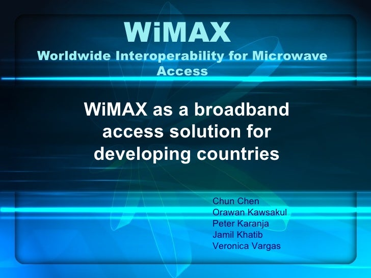 WiMAX  Worldwide Interoperability for Microwave Access WiMAX as a broadband access solution for developing countries Chun ...