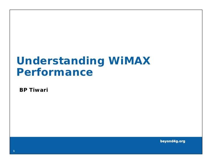 Understanding WiMAX     Performance     BP Tiwari                               beyond4g.org  1