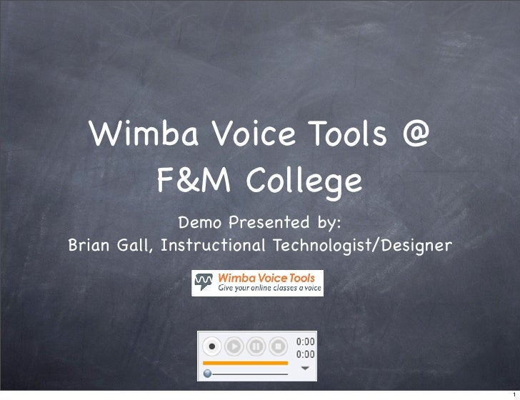 Wimba Voice Tools @      F&M College               Demo Presented by: Brian Gall, Instructional Technologist/Designer     ...