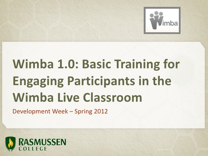 Wimba 1.0: Basic Training forEngaging Participants in theWimba Live ClassroomDevelopment Week – Spring 2012