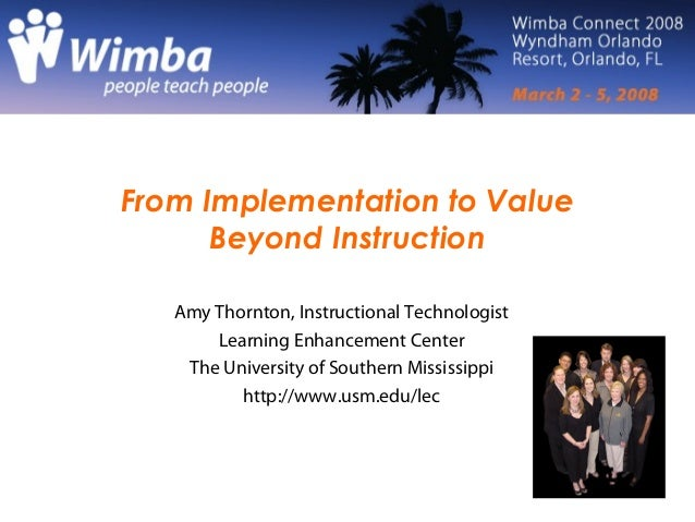 From Implementation to Value Beyond Instruction Amy Thornton, Instructional Technologist Learning Enhancement Center The U...