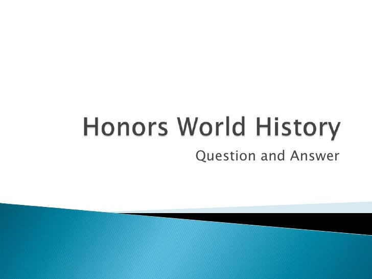 Honors World History<br />Question and Answer<br />