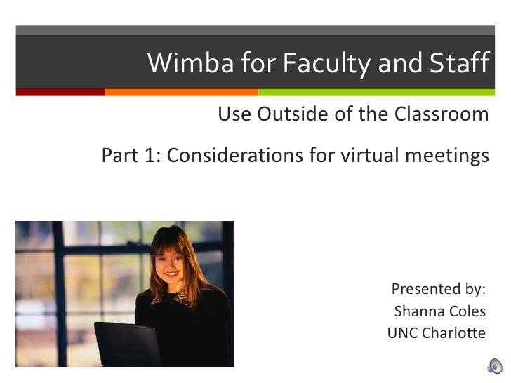 Wimba for Faculty and Staff<br />Use Outside of the Classroom<br />Part 1: Considerations for virtual meetings<br />Presen...