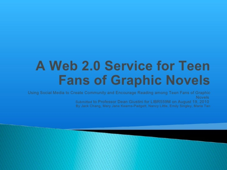 A Web 2.0 Service for Teen Fans of Graphic Novels Using Social Media to Create Community and Encourage Reading among Teen ...