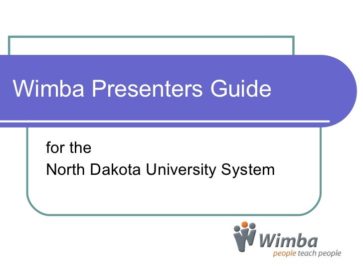 Wimba Presenters Guide for the  North Dakota University System