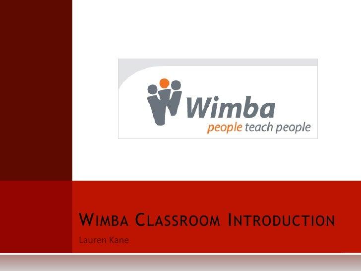 Lauren Kane<br />Wimba Classroom Introduction<br />