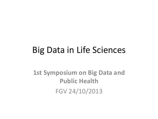 Big Data in Life Sciences 1st Symposium on Big Data and Public Health FGV 24/10/2013