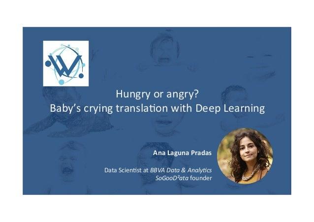 Hungryorangry? Baby'scryingtransla3onwithDeepLearning AnaLagunaPradas  DataScien3statBBVAData&Analy,cs...