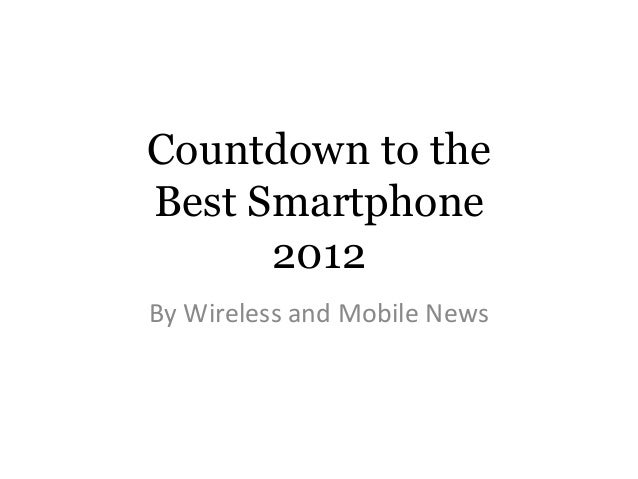 Countdown to theBest Smartphone      2012By Wireless and Mobile News