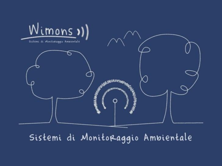 Wimons studia e sviluppa sistemi diMonitoraggio Ambientale per la difesa ed il controllo del nostro patrimonio            ...