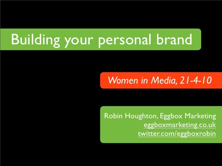 Building your personal brand                Women in Media, 21-4-10                 Robin Houghton, Eggbox Marketing      ...