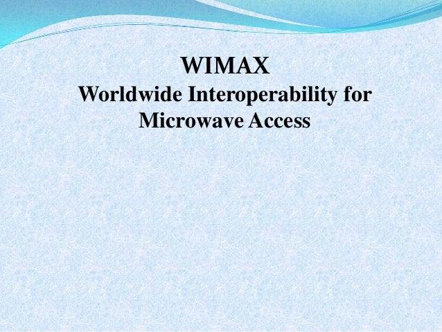 WIMAXWorldwide Interoperability for     Microwave Access