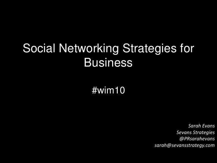 Social Networking Strategies for Business#wim10 <br />Sarah EvansSevans Strategies@PRsarahevanssarah@sevansstrategy.com<br />