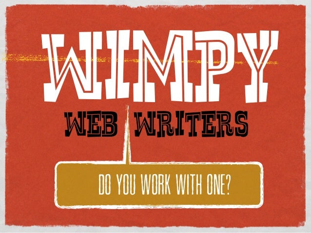 WIMPYWEB WRITERS  DO YOU WORK WITH ONE?