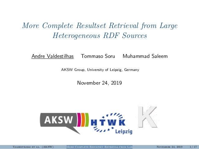 More Complete Resultset Retrieval from Large Heterogeneous RDF Sources Andre Valdestilhas Tommaso Soru Muhammad Saleem AKS...