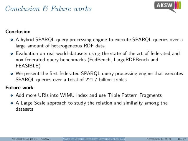 Conclusion & Future works Conclusion A hybrid SPARQL query processing engine to execute SPARQL queries over a large amount...
