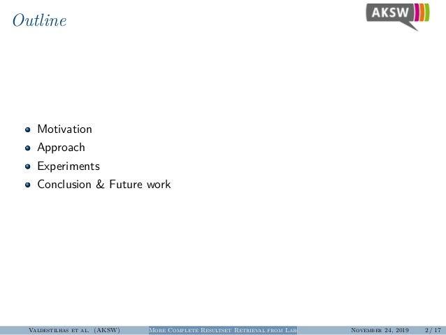 Outline Motivation Approach Experiments Conclusion & Future work Valdestilhas et al. (AKSW) More Complete Resultset Retrie...