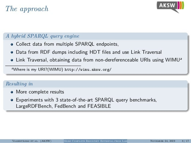 The approach A hybrid SPARQL query engine Collect data from multiple SPARQL endpoints, Data from RDF dumps including HDT fi...