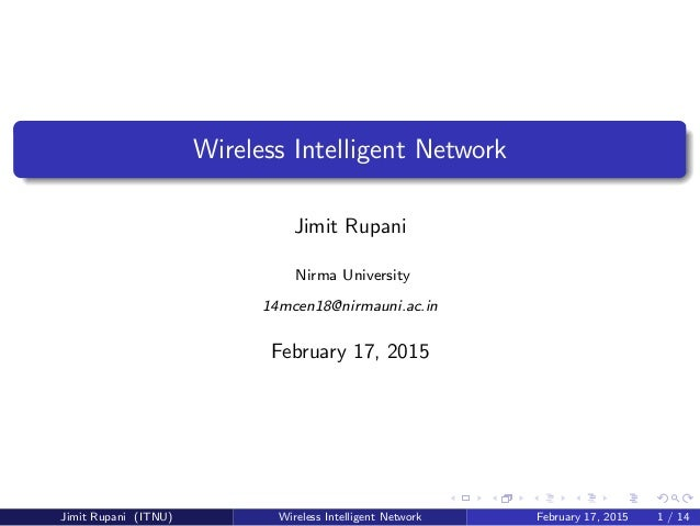 Wireless Intelligent Network Jimit Rupani Nirma University 14mcen18@nirmauni.ac.in February 17, 2015 Jimit Rupani (ITNU) W...
