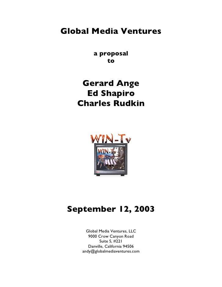Global Media Ventures           a proposal              to       Gerard Ange      Ed Shapiro    Charles Rudkin      Septem...