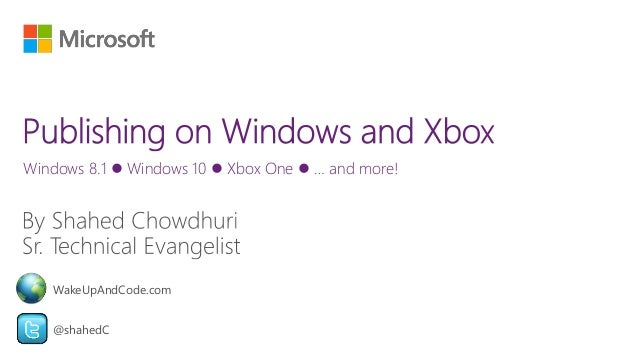 Windows 8.1  Windows 10  Xbox One  … and more! @shahedC WakeUpAndCode.com