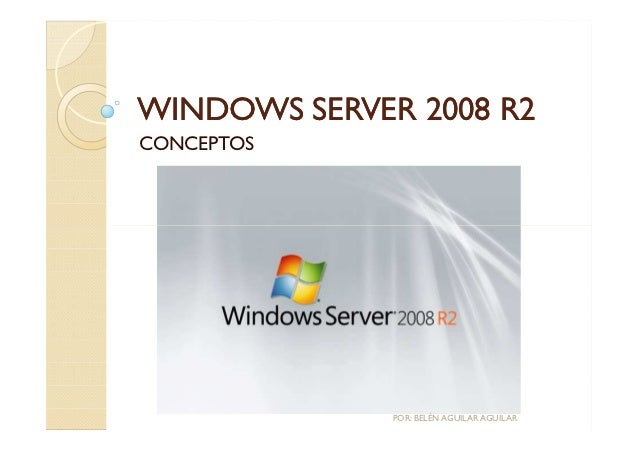 WINDOWS SERVER 2008 R2CONCEPTOS              POR: BELÉN AGUILAR AGUILAR