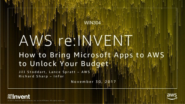 © 2017, Amazon Web Services, Inc. or its Affiliates. All rights reserved. AWS re:INVENT How to Bring Microsoft Apps to AWS...