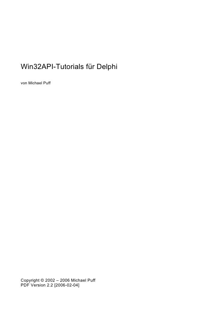 Win32API-Tutorials für Delphi  von Michael Puff     Copyright © 2002 – 2006 Michael Puff PDF Version 2.2 [2006-02-04]