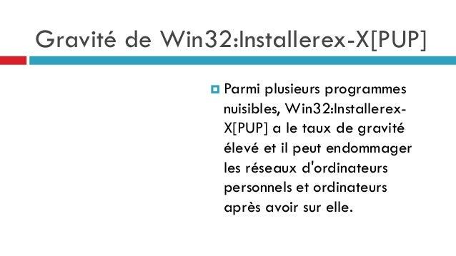 Gravité de Win32:Installerex-X[PUP]  Parmi  plusieurs programmes nuisibles, Win32:InstallerexX[PUP] a le taux de gravité ...