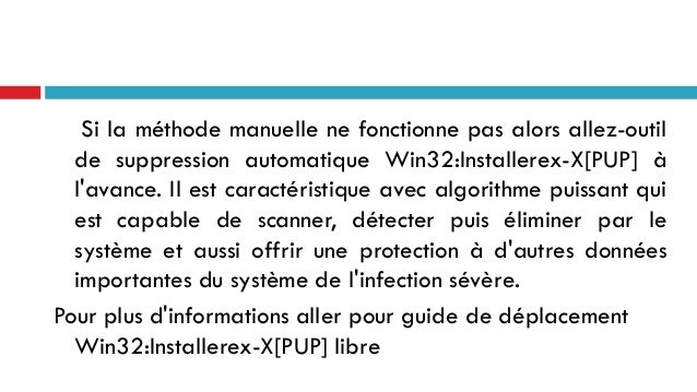 Si la méthode manuelle ne fonctionne pas alors allez-outil de suppression automatique Win32:Installerex-X[PUP] à l'avance....