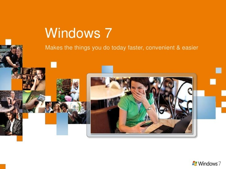 Windows 7<br />Makes the things you do today faster, convenient & easier<br />