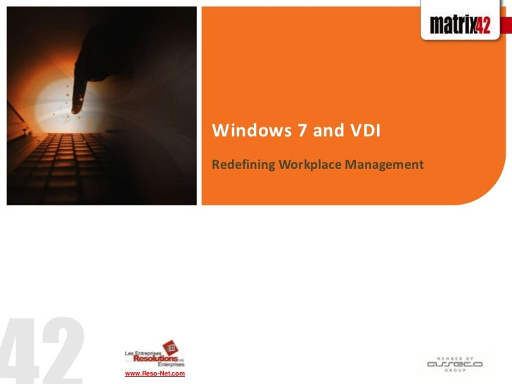 Redefining Workplace Management<br />Windows 7 and VDI<br />www.Reso-Net.com <br />