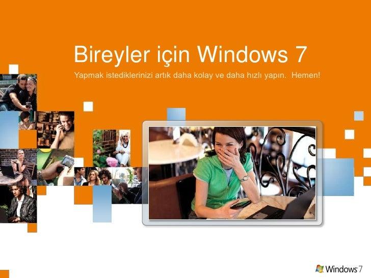 Bireyler için Windows 7<br />Yapmak istediklerinizi artık daha kolay ve daha hızlı yapın.  Hemen!<br />