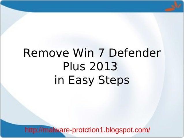 Remove Win 7 Defender      Plus 2013    in Easy Stepshttp://malware-protction1.blogspot.com/